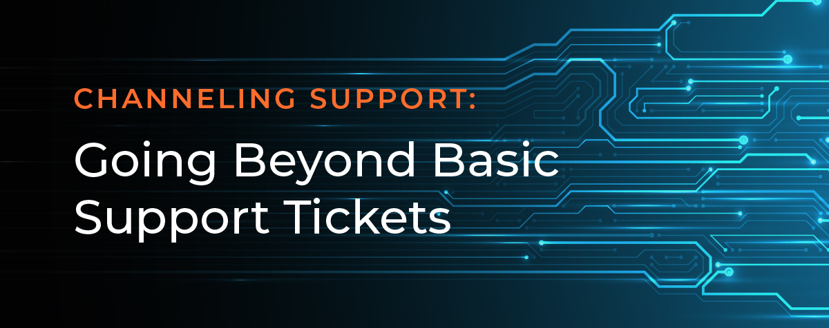 channeling-support:-going-beyond-basic-support-tickets